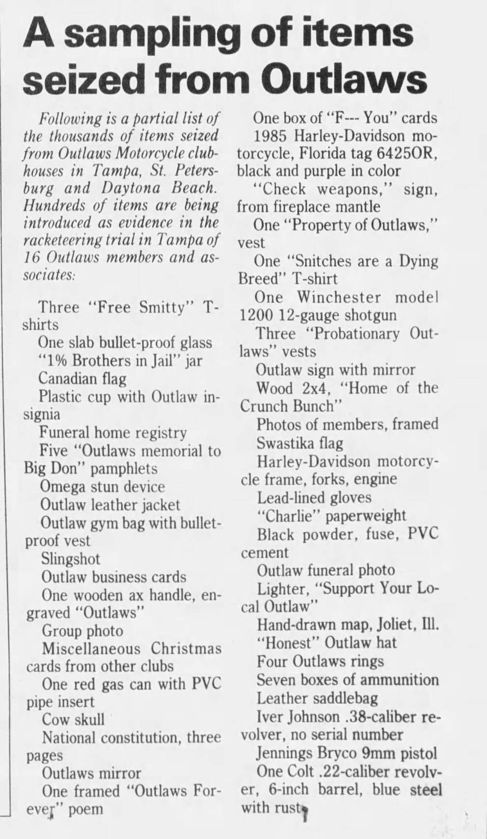 The St. Petersburg Times published a partial list of the items law enforcement took from three Outlaws clubhouses in the May 3, 1995 newspaper.